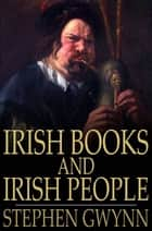 Irish Books and Irish People ebook by Stephen Gwynn