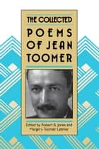 The Collected Poems of Jean Toomer ebook by Robert B. Jones,Margot Toomer Latimer