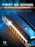 First 50 Songs You Should Play on Harmonica ebook by Hal Leonard Corp.