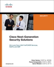 Cisco Next-Generation Security Solutions - All-in-one Cisco ASA Firepower Services, NGIPS, and AMP ebook by Omar Santos,Panos Kampanakis,Aaron Woland