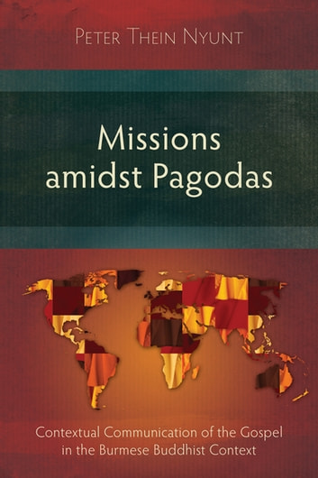 Missions amidst Pagodas - Contextual Communication of the Gospel in Burmese Buddhist Context ebook by Peter Thein Nyunt