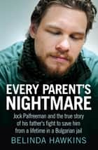Every Parent's Nightmare - Jock Palfreeman and the true story of his father's fight to save him from a lifetime in a Bulgarian jail ebook by Belinda Hawkins
