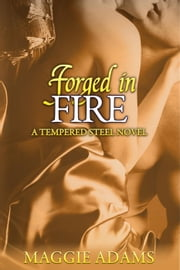 Forged in Fire - A Tempered Steel Novel, #5 ebook by Maggie Adams