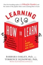 Learning How to Learn - How to Succeed in School Without Spending All Your Time Studying; A Guide for Kids and Teens ebook by