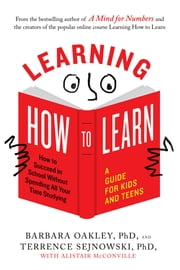 Learning How to Learn - How to Succeed in School Without Spending All Your Time Studying; A Guide for Kids and Teens ebook by Barbara Oakley, PhD, Terrence Sejnowski,...