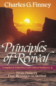 Principles of Revival ebook by Charles Finney,L. G. Jr. Parkhurst
