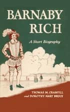Barnaby Rich - A Short Biography ebook by Thomas Mabry Cranfill, Dorothy Hart Bruce