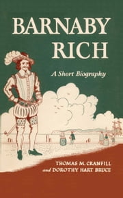 Barnaby Rich - A Short Biography ebook by Thomas Mabry Cranfill,Dorothy Hart Bruce