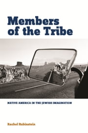 Members of the Tribe - Native America in the Jewish Imagination ebook by Rachel Rubinstein