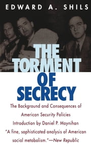The Torment of Secrecy - The Background and Consequences of American Secruity Policies ebook by Edward Shils