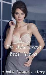 The Adulterous Best Friend ebook by Niko Laskaris