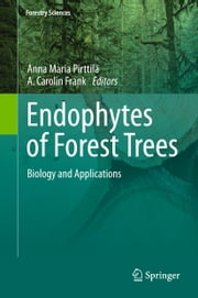 Endophytes of Forest Trees - Biology and Applications ebook by Anna Maria Pirttilä,Carolin Frank