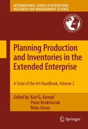 Planning Production and Inventories in the Extended Enterprise - A State-of-the-Art Handbook, Volume 2 ebook by Karl G Kempf,Pınar Keskinocak,Reha Uzsoy