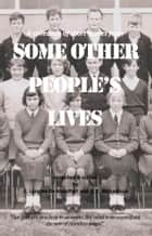 Some Other People's Lives - A collection of short stories ebook by E. Langley De Montfort, A. E. Richardson