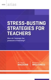 Stress-Busting Strategies for Teachers: How Do I Manage the Pressures of Teaching? (ASCD Arias) ebook by Mazzone, M. Nora