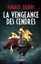 La vengeance des cendres ebook by Harald Gilbers