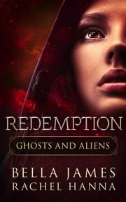 Redemption - Ghosts And Aliens, #3 ebook by Bella James,Rachel Hanna