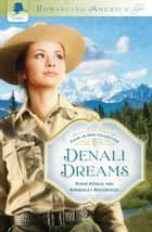 Denali Dreams ebook by Ronie Kendig,Kimberley Woodhouse