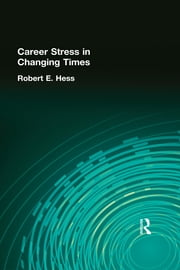 Career Stress in Changing Times ebook by Robert E Hess