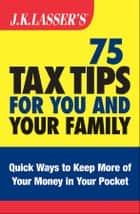J.K. Lasser's 75 Tax Tips for You and Your Family ebook by Barbara Weltman