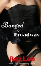 Banged on Broadway ebook by Roz Lee