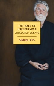 The Hall of Uselessness - Collected Essays ebook by Simon Leys, Simon Leys