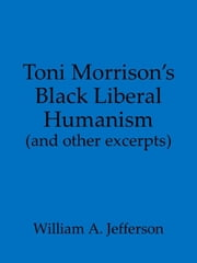 Toni Morrison's Black Liberal Humanism (and other excerpts) ebook by William A. Jefferson