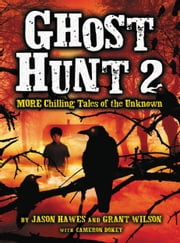Ghost Hunt 2: MORE Chilling Tales of the Unknown ebook by Jason Hawes,Grant Wilson,Cameron Dokey