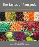 The Tastes of Ayurveda - More Healthful, Healing Recipes for the Modern Ayurvedic ebook by Amrita Sondhi