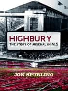 Highbury - The Story of Arsenal In N.5 ebook by