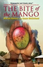 Bite of the Mango, The ebook by Mariatu Kamara, Susan McClelland