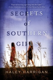 Secrets of Southern Girls - A Novel ebook by Haley Harrigan