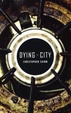 Dying City ebook by Christopher Shinn