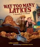 Way Too Many Latkes - A Hanukkah in Chelm ebook by Linda Glaser, Aleksandar Zolotic