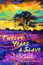 12 Years a Slave (Illustrated) - With Five Interviews of Former Slaves ebook by Solomon Northup, David Wilson, N Orr