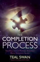 The Completion Process eBook by Teal Swan