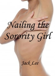 Nailing the Sorority Girl ebook by Jack Lee