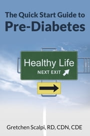 The Quick Start Guide To Pre-Diabetes ebook by Gretchen Scalpi, RD, CDE