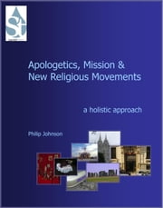 Apologetics, Mission and New Religious Movements: A Holistic Approach ebook by Philip Johnson