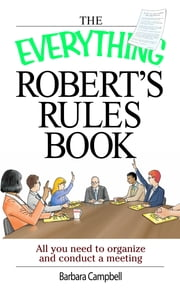 The Everything Robert's Rules Book - All you need to organize and conduct a meeting ebook by Barbara Campbell