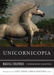 Unicornicopia - Magical Creatures, A Weiser Books Collection ebook by Marsh, Clint,Ventura, Varla