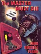 Adam Quirk #1: The Master Must Die - A Science Fiction Detective Story ebook by John Russell Fearn