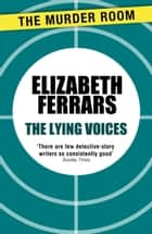 The Lying Voices ebook by Elizabeth Ferrars