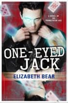 One-Eyed Jack ebook by Elizabeth Bear