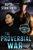 The Proverbial War ebook by Guy S. Stanton III