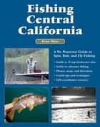 Fishing Central California - A No Nonsense Guide to Spin, Bait, and Fly Fishing ebook by Brian Milne