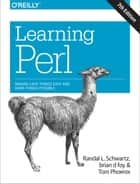 Learning Perl - Making Easy Things Easy and Hard Things Possible ebook by Randal L. Schwartz, brian d foy, Tom Phoenix