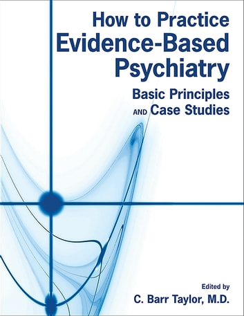 How to Practice Evidence-Based Psychiatry - Basic Principles and Case Studies ebook by