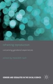 Reframing Reproduction - Conceiving Gendered Experiences ebook by Dr Meredith Nash