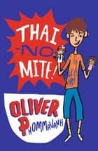 Thai-no-mite! ebook by Oliver Phommavanh